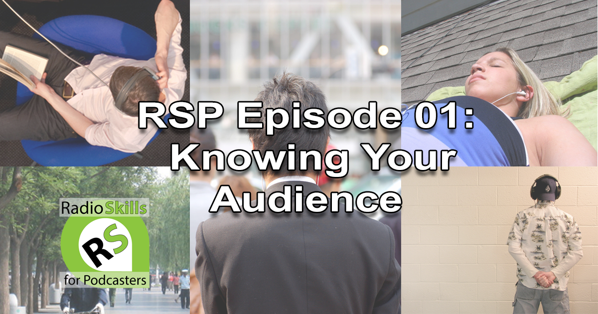 Knowing Your Audience Episode 01 of Radio Skills for Podcasters