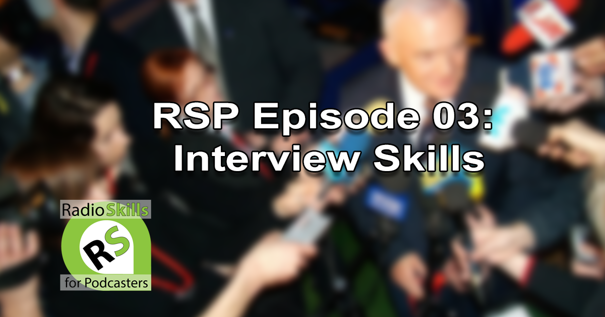 Interview SKills is Episode 03 of Radio Skills for Podcasters