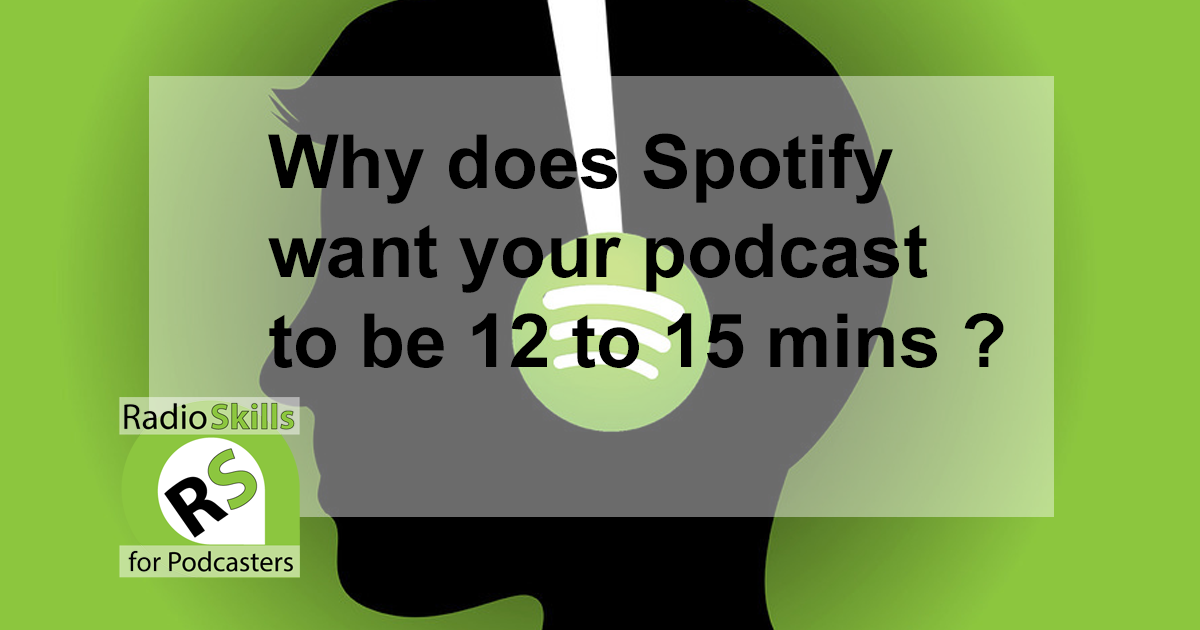Why does Spotify want 12 to 15 minute podcasts?