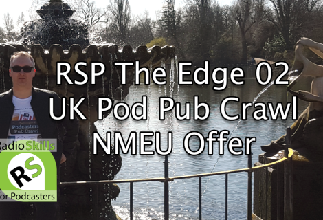 RSP The Edge 02 – UK Podcasters Pub Crawl, NMEU in Hyde Park