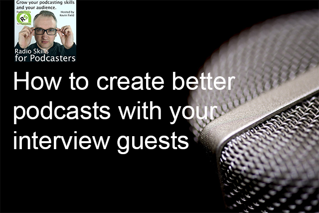 How to create better podcasts with your interview guests