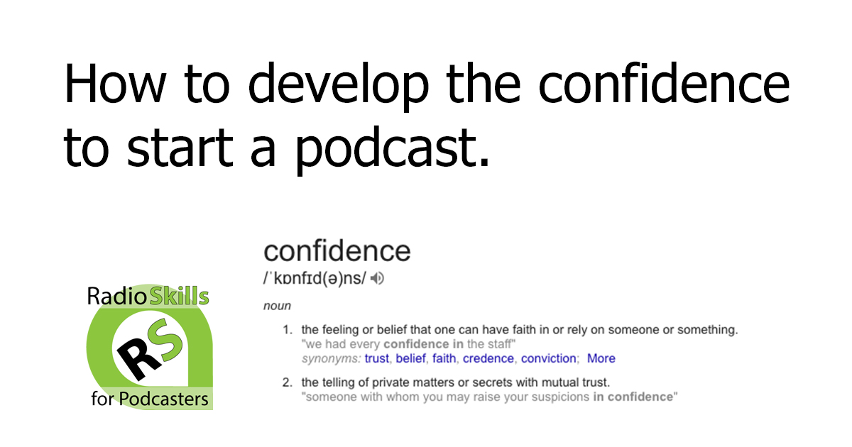 How to develop the confidence to start a podcast.